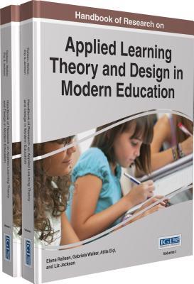 Handbook of Research on Applied Learning Theory and Design in Modern Education - Railean, Elena (Editor), and Walker, Gabriela (Editor), and Elci, Atilla (Editor)