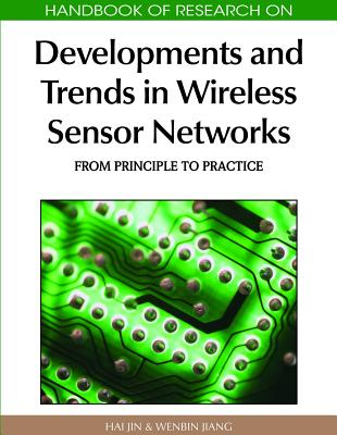 Handbook of Research on Developments and Trends in Wireless Sensor Networks: From Principle to Practice - Jin, Hai (Editor)