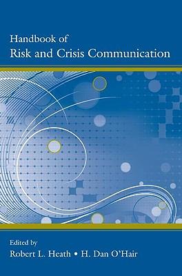 Handbook of Risk and Crisis Communication - Heath, Robert L, Dr. (Editor), and O'Hair, H Dan (Editor)