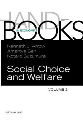 Handbook of Social Choice and Welfare - Arrow, Kenneth J (Editor), and Sen, A (Editor), and Suzumura, Kotaro (Editor)