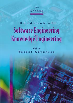 Handbook of Software Engineering and Knowledge Engineering - Volume 3: Recent Advances - Chang, Shi-Kuo (Editor)