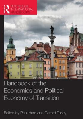 Handbook of the Economics and Political Economy of Transition - Hare, Paul (Editor), and Turley, Gerard (Editor)