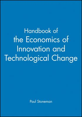 Handbook of the Economics of Innovations and Technological Change - Stoneman, Paul, Dr., Ph.D. (Editor)