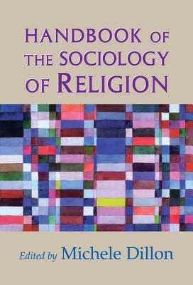Handbook of the Sociology of Religion - Dillon, Michele (Editor)