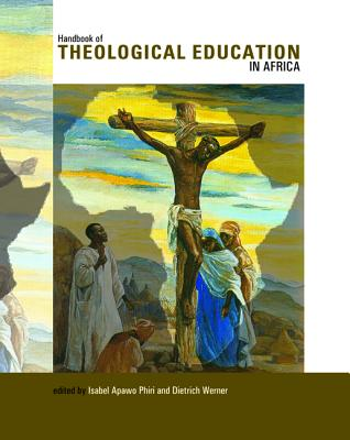 Handbook of Theological Education in Africa - Phiri, Isabel Apawo (Editor), and Werner, Dietrich (Editor)