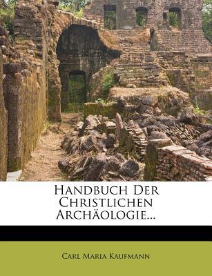 Handbuch Der Christlichen Archaologie - Kaufmann, Carl Maria