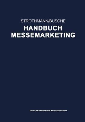 Handbuch Messemarketing - Strothmann, Karl-Heinz (Editor), and Busche, Manfred (Editor)
