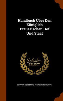 Handbuch Uber Den Koniglich Preussischen Hof Und Staat - Staatsministerium, Prussia (Germany)