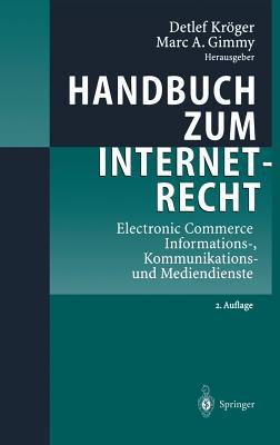 Handbuch Zum Internetrecht: Electronic Commerce - Informations-, Kommunikations- Und Mediendienste - Kroger, Detlef, and Gimmy, Marc A