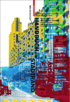 Handbuch Zum Stadtrand: Gestaltungsstrategien Fa1/4r Den Suburbanen Raum - Lampugnani, Vittorio Magnago (Editor), and Noell, Matthias (Editor), and Barman-Kr??mer, Gabriela (Editor)