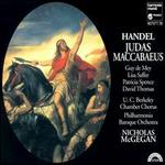 Handel: Judas Maccabaeus - David Thomas (bass); Guy de Mey (tenor); Leroy Kromm (bass baritone); Lisa Saffer (soprano); Patricia Spence (mezzo-soprano); Philharmonia Baroque Orchestra; Nicholas McGegan (conductor)