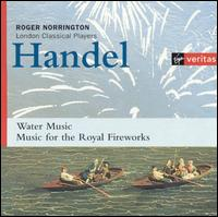 Handel: Water Music; Music for the Royal Fireworks - London Classical Players; Roger Norrington (conductor)