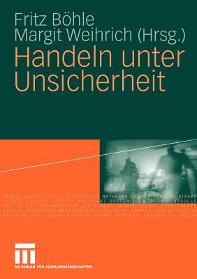 Handeln Unter Unsicherheit - Bohle, Fritz (Editor), and Weihrich, Margit (Editor)