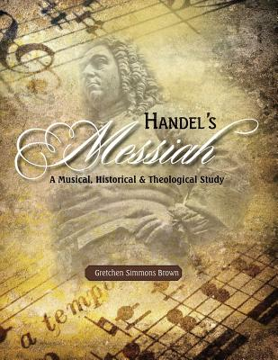 Handel's Messiah - Brown, Gretchen Simmons, and Lowe, Fran D (Editor), and Abbott, Candy (Designer)