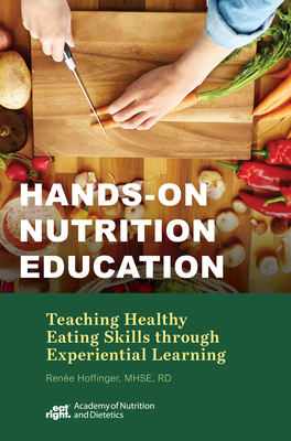 Hands-On Nutrition Education: Teaching Healthy Eating Skills Through Experiential Learning - Hoffinger, Renee, RD