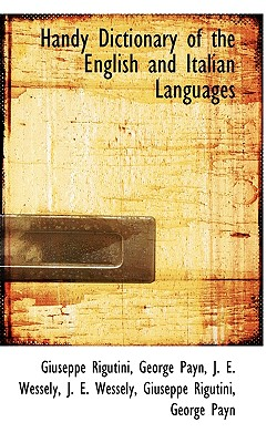 Handy Dictionary of the English and Italian Languages - Rigutini, Giuseppe, and Payn, George, and Wessely, J E