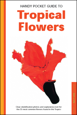 Handy Pocket Guide to Tropical Flowers - Warren, William, and Tettoni, Luca Invernizzi (Photographer)