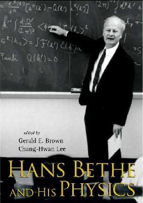 Hans Bethe and His Physics - Brown, Gerald E (Editor), and Lee, Chang-Hwan (Editor)