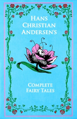 Hans Christian Andersen's Complete Fairy Tales: The Complete Fairy Tales - Andersen, Hans Christian, and Mondschein, Kenneth C. (Introduction by), and Hersholt, Jean P. (Translated by)