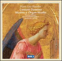 Hans Leo Hassler: Cantate Domino; Motets & Organ Works - Harry Geraerts (tenor); Jörg Jacobi (organ); Martin Bocker (organ); Weser-Renaissance; William Dongois (zink)