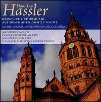 Hans Leo Hassler: Geistliche Chormusik aus dem Hohen Dom zu Mainz - Mainzer Domblaser (brass ensemble); Domkantorei St. Martin (choir, chorus); Mainzer Domchor (choir, chorus)
