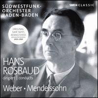 Hans Rosbaud conducts Weber, Mendelssohn - Robert Casadesus (piano); Yvonne Loriod (piano); SWR Baden-Baden and Freiburg Symphony Orchestra; Hans Rosbaud (conductor)