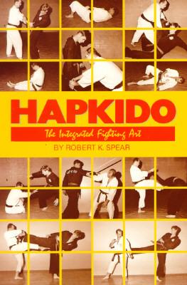 Hapkido: The Integrated Fighting Art - Spear, Robert K