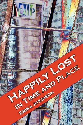Happily Lost in Time and Place - Atkinson, Erika