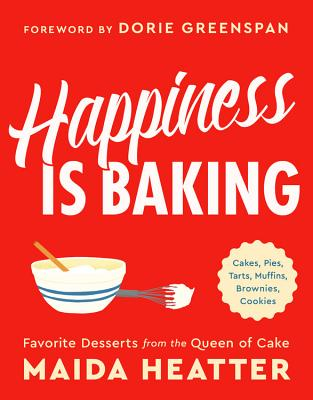 Happiness Is Baking: Cakes, Pies, Tarts, Muffins, Brownies, Cookies: Favorite Desserts from the Queen of Cake - Heatter, Maida, and Greenspan, Dorie (Foreword by)