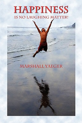 Happiness Is No Laughing Matter! - Yaeger, Marshall
