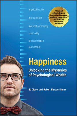Happiness: Unlocking the Mysteries of Psychological Wealth - Diener, Ed