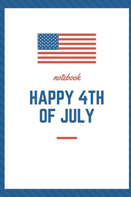 Happy 4th of July: A5 notebook lined as a present Happy fourth of July Independence Day american journal book - Notebook, Fourth of July