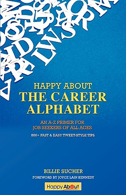 Happy about the Career Alphabet: An A-Z Primer for Job Seekers of All Ages *800+ Fast & Easy Tweet-Style Tips* - Sucher, Billie