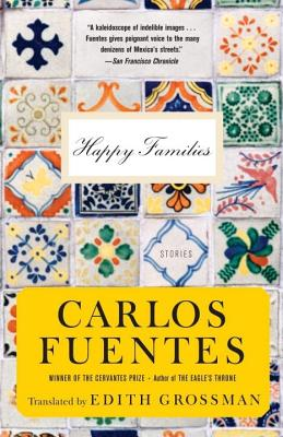 Happy Families: Fiction - Fuentes, Carlos, and Grossman, Edith, Ms. (Translated by)