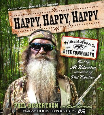 Happy, Happy, Happy: My Life and Legacy as the Duck Commander - Robertson, Phil (Read by), and Robertson, Al (Read by), and Schlabach, Mark