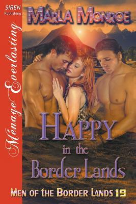 Happy in the Border Lands [Men of the Border Lands 19] (Siren Publishing Menage Everlasting) - Monroe, Marla