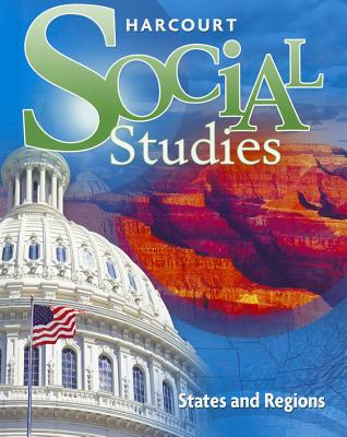 Harcourt Social Studies: Student Edition Grade 4 States and Regions 2012 - Harcourt School Publishers (Prepared for publication by)