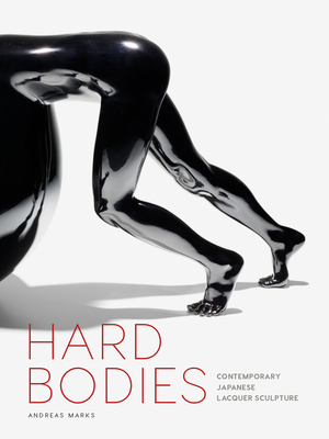 Hard Bodies: Contemporary Japanese Lacquer Sculpture - Marks, Andreas