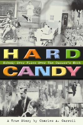 Hard Candy: Nobody Ever Flies Over the Cuckoo's Nest - Carroll, Charles A