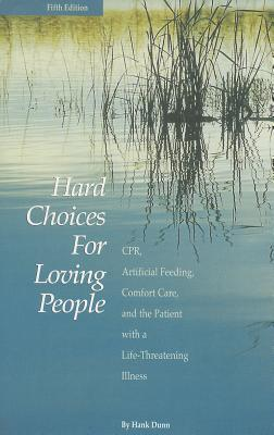 Hard Choices for Loving People: CPR, Artificial Feeding, Comfort Care, and the Patient with a Life-Threatening Illness - Dunn, Hank
