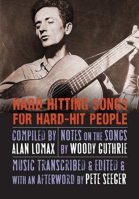 Hard Hitting Songs for Hard-Hit People - Lomax, Alan (Compiled by), and Guthrie, Woody (Introduction by), and Seeger, Pete (Afterword by)