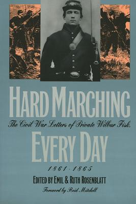 Hard Marching Every Day - Fisk, Wilbur, and Rosenblatt, Ruth (Editor), and Rosenblatt, Emil (Editor)