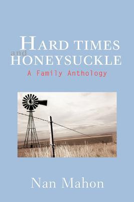 Hard Times and Honeysuckle: A Family Anthology - Mahon, Nan