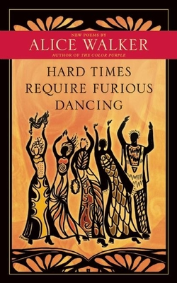 Hard Times Require Furious Dancing: New Poems - Walker, Alice