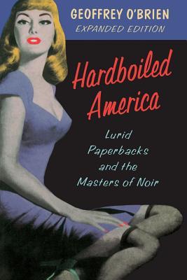 Hardboiled America: Lurid Paperbacks and the Masters of Noir - O'Brien, Geoffrey