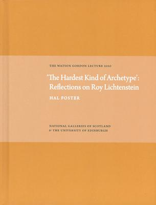 Hardest Kind of Archetype: Reflections on Roy Lichetenstein - Foster, Hal