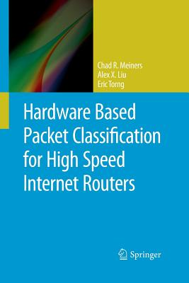 Hardware Based Packet Classification for High Speed Internet Routers - Meiners, Chad R