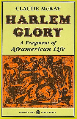 Harlem Glory: A Fragment of Aframerican Life - McKay, Claude, and Cowl, Carl (Preface by)