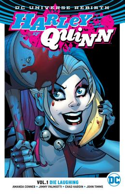 Harley Quinn Vol. 1: Die Laughing (Rebirth) - Palmiotti, Jimmy