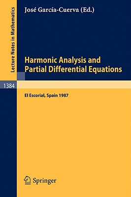 Harmonic Analysis and Partial Differential Equations: Proceedings of the International Conference Held in El Escorial, Spain, June 9-13, 1987 - Garcia-Cuerva, Jose (Editor)